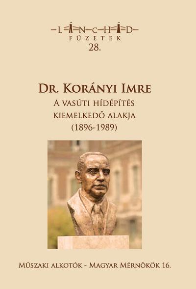 Dr. Korányi Imre a vasúti hídépítés kiemelkedő alakja (1896-1989)